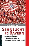 Sehnsucht FC Bayern: Aus dem Leben eines ziemlich ungewöhnlichen Fans