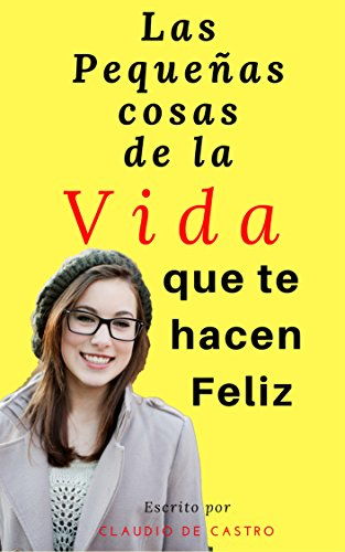 """Cómo disfrutar las Pequeñas Cosas de la vida : """"QUE TE HACEN FELIZ"""" (Best Sellers / LIBROS CATÓLICOS de auto ayuda)"""