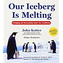 Our Iceberg Is Melting: Changing and Succeeding Under Any Conditions by John Kotter (2006-09-05)