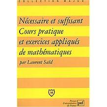 Nécessaire et suffisant : Cours pratique et exercices appliqués de mathématiques