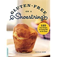 Gluten-Free on a Shoestring: 125 Easy Recipes for Eating Well on the Cheap by Nicole Hunn (2011-02-22)