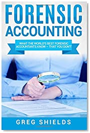 Forensic Accounting: What the World\'s Best Forensic Accountants Know – That You Don\'t