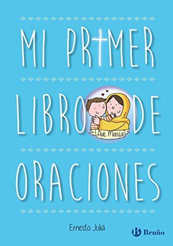 Mi primer libro de oraciones (Castellano - A Partir De 6 Años - Religión) por Ernesto Juliá