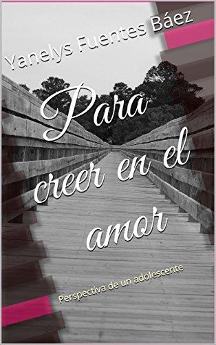 Descargar Libro Para creer en el amor: Perspectiva de un adolescente de Yanelys Fuentes Báez