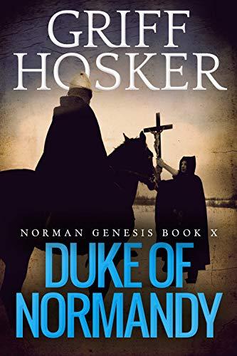 Duke of Normandy (Norman Genesis Book 10) (English Edition) par Griff Hosker