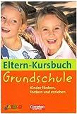 Eltern-Kursbuch: Grundschule. Kinder fördern, fordern und erziehen von Dr. Horst Bartnitzky