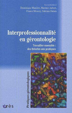 Interprofessionnalité en gérontologie : Travailler ensemble : des théories aux pratiques