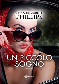 Un piccolo sogno (Leggereditore Narrativa) di [Phillips, Susan E.]