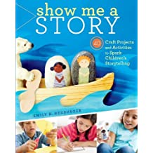 Show Me a Story: 40 Craft Projects and Activities to Spark Children's Storytelling by Emily K. Neuburger (2012-08-28)