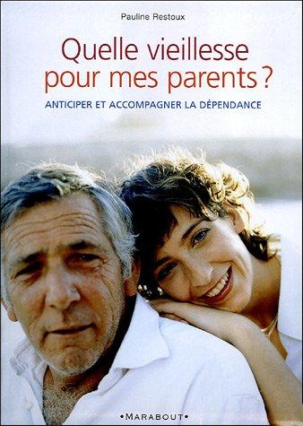 Quelle vieillesse pour mes parents ? : Maintien à domicile ou maison de retraite, que choisir ?