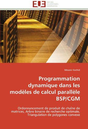 Programmation dynamique dans les modèles de calcul parallèle BSP/CGM: Ordonnancement de produit de chaîne de matrices, Arbre binaire de recherche ... de polygones convexe (Omn.Univ.Europ.) par Mounir Kechid