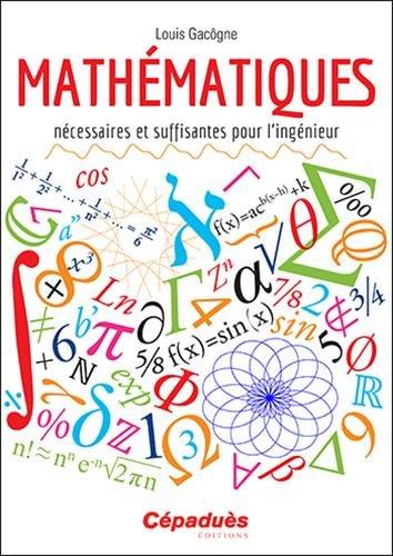 Mathématiques nécessaires et suffisantes pour l'ingénieur par Louis Gacôgne