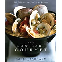 The Low-Carb Gourmet: 250 Delicious and Satisfying Recipes