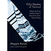 Fifty Shades of Talmud: What the First Rabbis Had to Say about You-Know-What (English Edition)