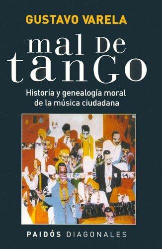 Mal de Tango: Historia y Genealogia Moral de La Musica Ciudadana (Paidos Diagonales)
