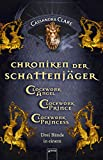 Chroniken der Schattenjäger (1-3): Clockwork Angel (1)Clockwork Prince (2)Clockwork Princess (3) (Chroniken der Unterwelt 0)