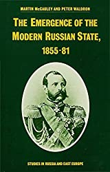 The Emergence of the Modern Russian State, 1855-81 (Studies in Russia and East Europe)