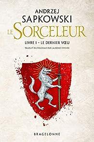Le Sorceleur, tome 1 : Le Dernier Voeu (réédition) par Andrzej Sapkowski