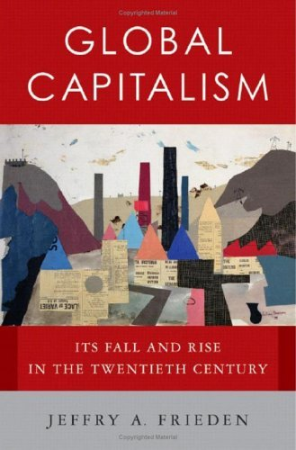 Global Capitalism: Its Fall and Rise in the Twentieth Century: Written by Jeffry A Frieden, 2006 Edition, Publisher: W. W. Norton & Co. [Hardcover]