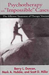 Psychotherapy with Impossible Cases Psychotherapy with Impossible Cases: The Efficient Treatment of Therapy Veterans the Efficient Treatment of Th: ... Therapy Victims (A Norton professional book)