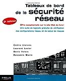 Tableaux de bord de la sécurité réseau: Offre exceptionnelle sur le site Web du livre ! Une suite de logiciels gratuits de vérification des configurations réseau et de calcul de risques....