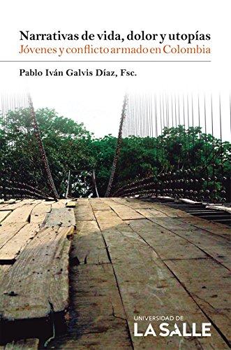 Descargar Libro Narrativas de vida, dolor y utopías: Jóvenes y conflicto armado en Colombia de Pablo Iván Galvis Díaz