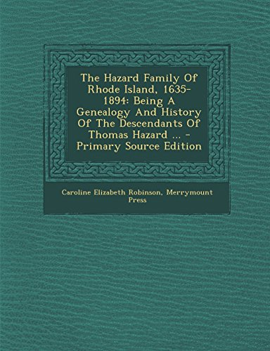 The Hazard Family Of Rhode Island, 1635-1894: Being A Genealogy And History Of The Descendants Of Thomas Hazard ...