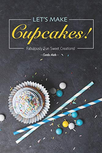 Let's Make Cupcakes!: Fabulously Fun Sweet Creations!