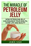 Beauty Health Best Deals - The Miracle of Petroleum Jelly: How Petroleum Jelly Can Enhance Your Health, Home Life, and Beauty (DIY Skincare, Beauty and Household Tips)