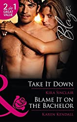 Take It Down: Take It Down / Blame It on the Bachelor (Mills & Boon Blaze) by Kira Sinclair (20-Apr-2012) Paperback