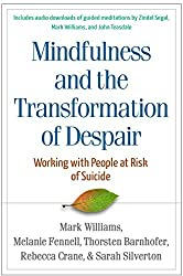 Mindfulness and the Transformation of Despair: Working with People at Risk of Suicide by J. Mark G. Williams DPhil (2015-08-03)