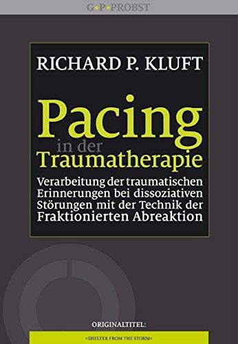 Pacing in der Traumatherapie: Verarbeitung der traumatischen Erinnerungen bei dissoziativen Störungen mit der Technik der Fraktionierten Abreaktion