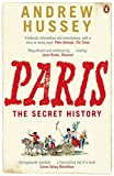 Paris: The Secret History by Andrew Hussey (2007-03-01)