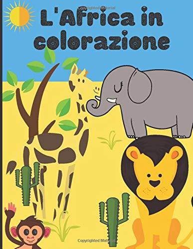 L'Africa in colorazione: Libro da colorare per bambini - scoprire e colorare gli animali dell'Africa e della savana | 50 pagine in formato 8,5 * 11 pollici
