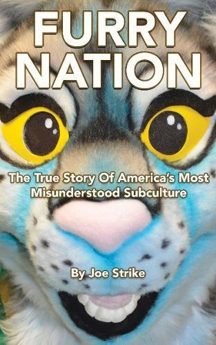 Furry Nation: The True Story of America's Most Misunderstood Subclulture por Joe Strike