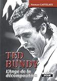 TED BUNDY L'Ange de la décomposition: 95 (Camion Noir) (French Edition)