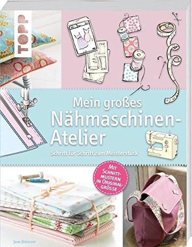 Preisvergleich Produktbild Mein großes Nähmaschinen-Atelier: Schritt für Schritt zum Meisterstück