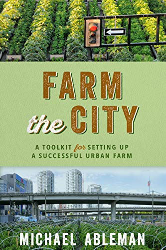 Farm The City: A Toolkit for Setting Up a Successful Urban Farm (English Edition)