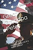 Great Grandpa Pete: The Beginning Life of a WWII Veteran