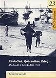Kautschuk, Quarantäne, Krieg: Dhauhandel in Ostafrika (ZMO-Studien, Band 23) - Patrick Krajewski