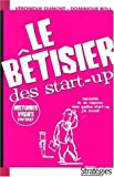 Telecharger Livres Le betisier des start up Comment devenir un e entrepreneur en dix lecons de Dominique Boll 21 mars 2001 Broche (PDF,EPUB,MOBI) gratuits en Francaise