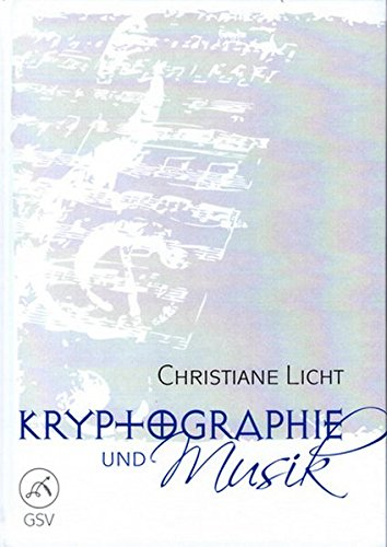 Kryptographie und Musik: Zur Erfindung einer Geheimsprache der Musik