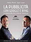 La pubblicità con Google e Bing. Usa AdWords e Bing Ads in...