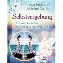 Selbstvergebung- Ein Weg zu Ihrem inneren und äußeren Frieden