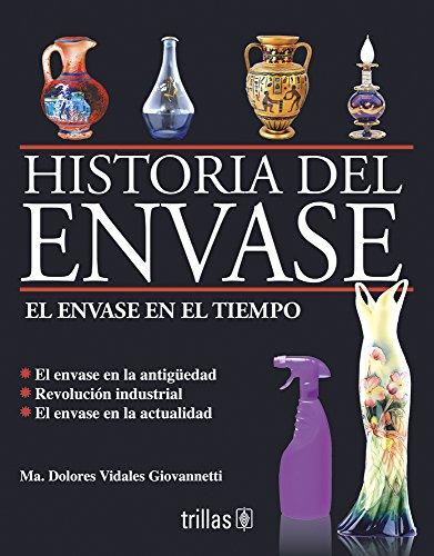 El envase en el tiempo/ The package in time: Historia Del Envase/ History of Pack por Maria Dolores Vidales Giovannetti