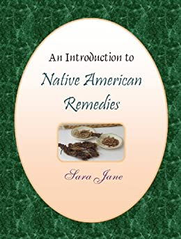 An Introduction to Native American Remedies (An Introduction to ..... Book 7) by [Jane, Sara]