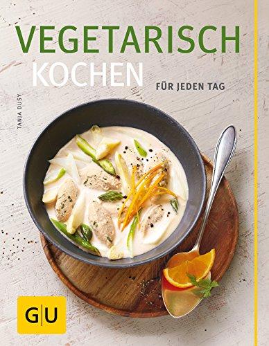 Vegetarisch kochen: Für jeden Tag (GU Themenkochbuch)