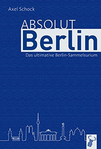 Absolut Berlin: Das Berlin-Sammelsurium by Axel Schock (2011-10-01)