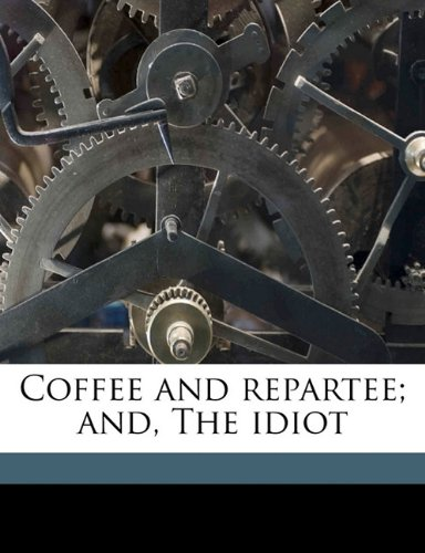 Coffee and repartee; and, The idiot