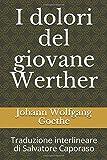 I dolori del giovane Werther: Traduzione interlineare di Salvatore Caporaso